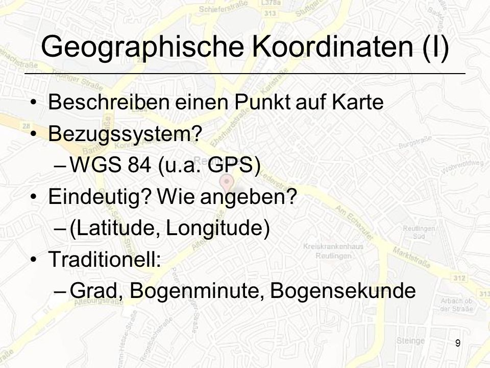 Geographische Koordinaten (II) 1 Degree = 1° = 60 Minutes = 60 und 1 = 1 Minute = 60 Seconds = 60 Verschiedene Formate für 13 Degree, 22 Minutes, 46 Seconds: –DMS: 13°2246, Decimal Degree: 13,379° –Decimal Minutes: ??.