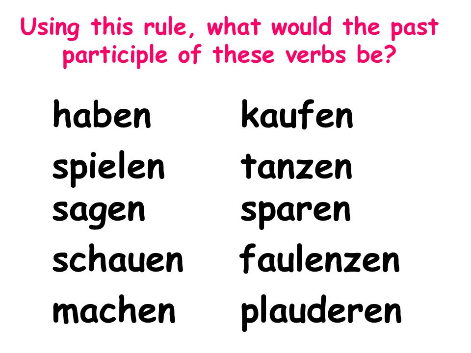 Using this rule, what would the past participle of these verbs be.