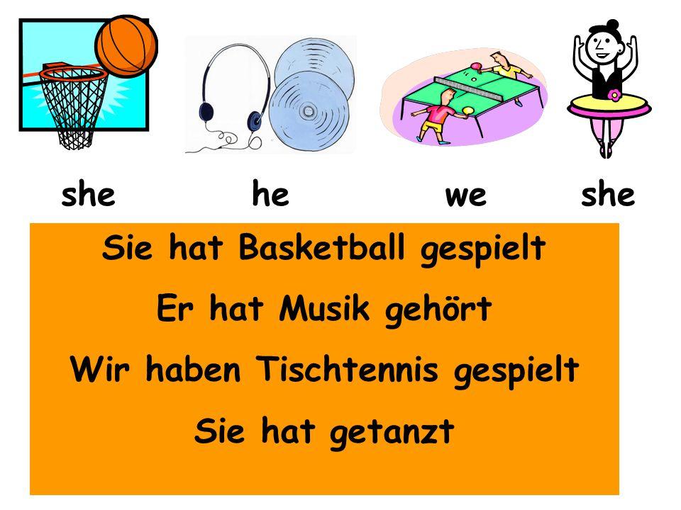 heshe we Sie hat Basketball gespielt Er hat Musik gehört Wir haben Tischtennis gespielt Sie hat getanzt