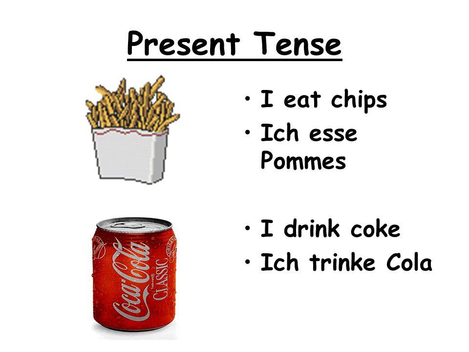 I eat chips Ich esse Pommes I drink coke Ich trinke Cola