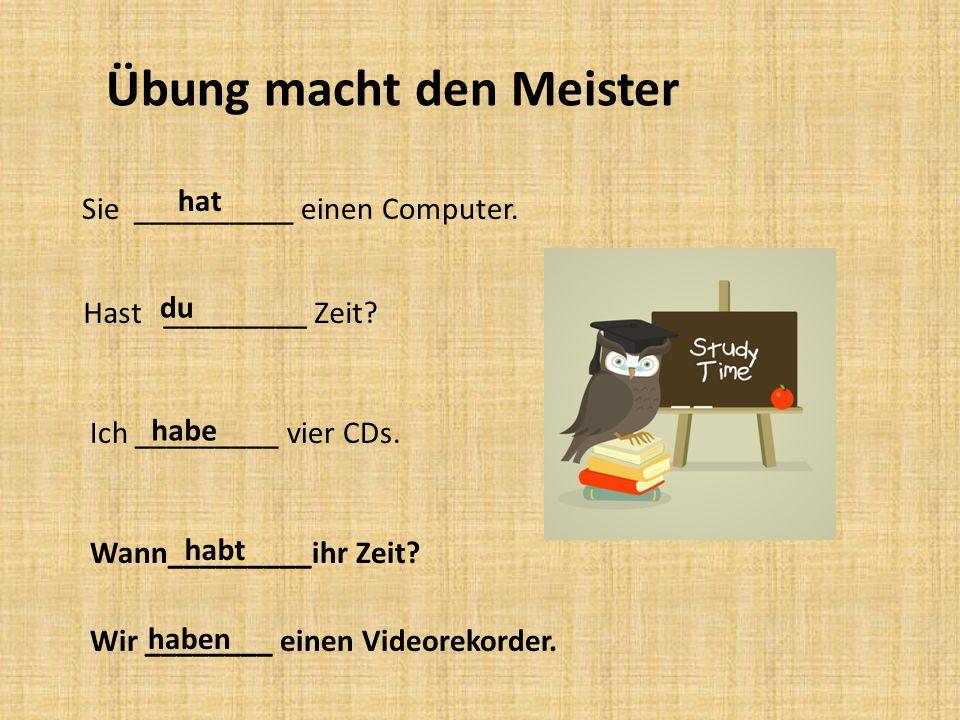 Übung macht den Meister Sie __________ einen Computer.