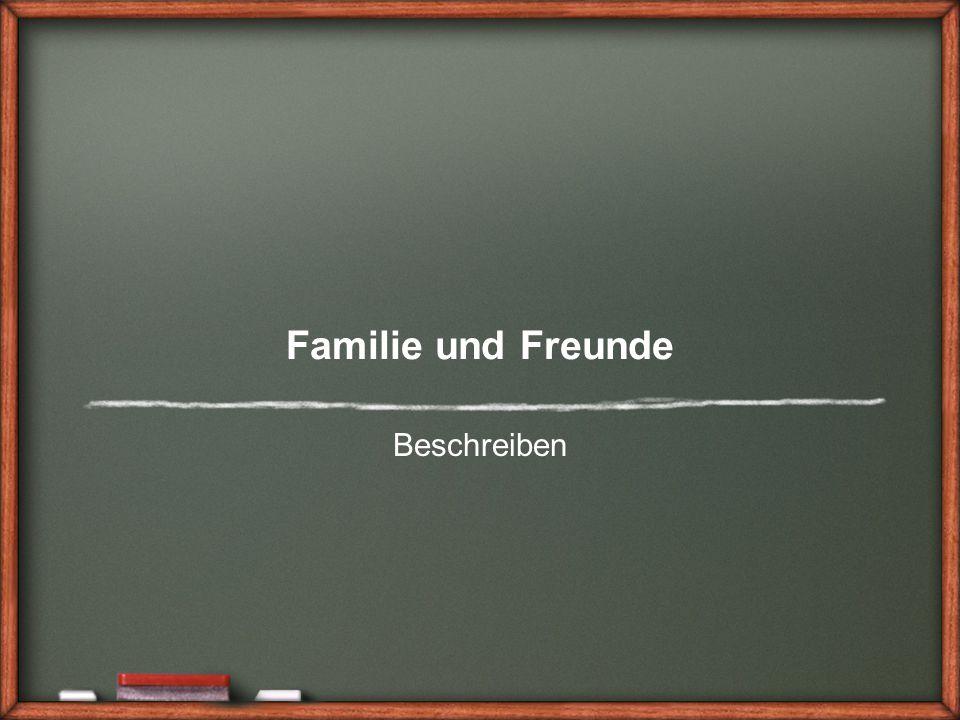 Familie und Freunde Beschreiben
