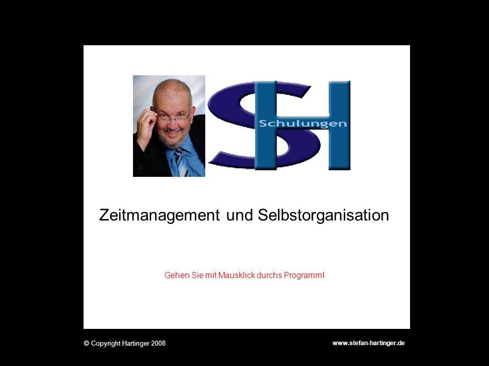 Zeitmanagement und Selbstorganisation www.stefan-hartinger.de © Copyright Hartinger 2008 Gehen Sie mit Mausklick durchs Programm!