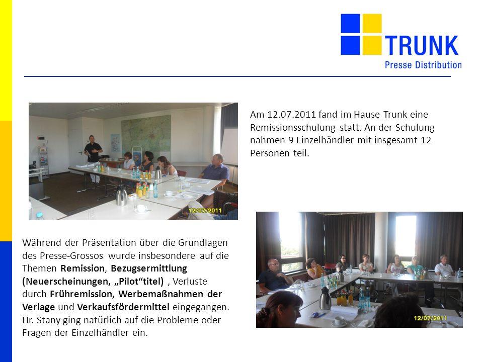 130 cm 60 cm Am 12.07.2011 fand im Hause Trunk eine Remissionsschulung statt. An der Schulung nahmen 9 Einzelhändler mit insgesamt 12 Personen teil. W