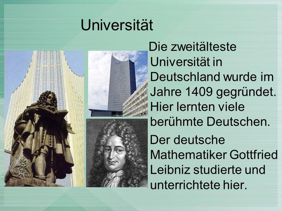 Universität Die zweitälteste Universität in Deutschland wurde im Jahre 1409 gegründet. Hier lernten viele berühmte Deutschen. Der deutsche Mathematike