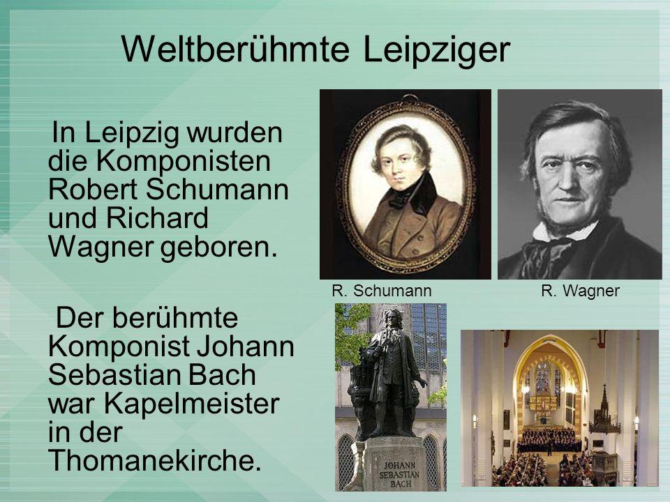 Weltberühmte Leipziger In Leipzig wurden die Komponisten Robert Schumann und Richard Wagner geboren. Der berühmte Komponist Johann Sebastian Bach war
