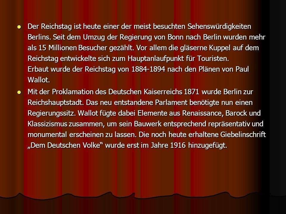 Der Reichstag ist heute einer der meist besuchten Sehenswürdigkeiten Berlins. Seit dem Umzug der Regierung von Bonn nach Berlin wurden mehr als 15 Mil