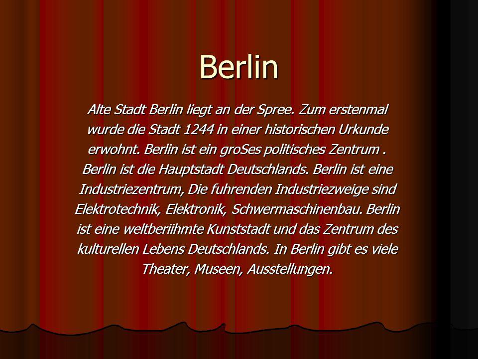 Berlin Аlte Stadt Berlin liegt an der Spree. Zum erstenmal wurde die Stadt 1244 in einer historischen Urkunde erwоhnt. Berlin ist ein groSes politisch