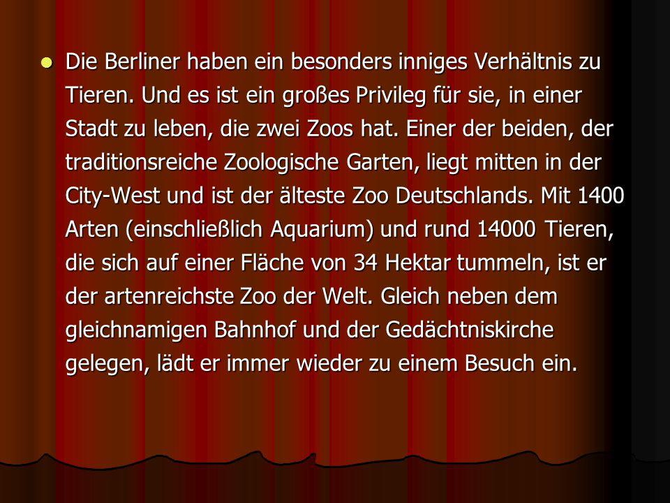 Die Berliner haben ein besonders inniges Verhältnis zu Tieren. Und es ist ein großes Privileg für sie, in einer Stadt zu leben, die zwei Zoos hat. Ein