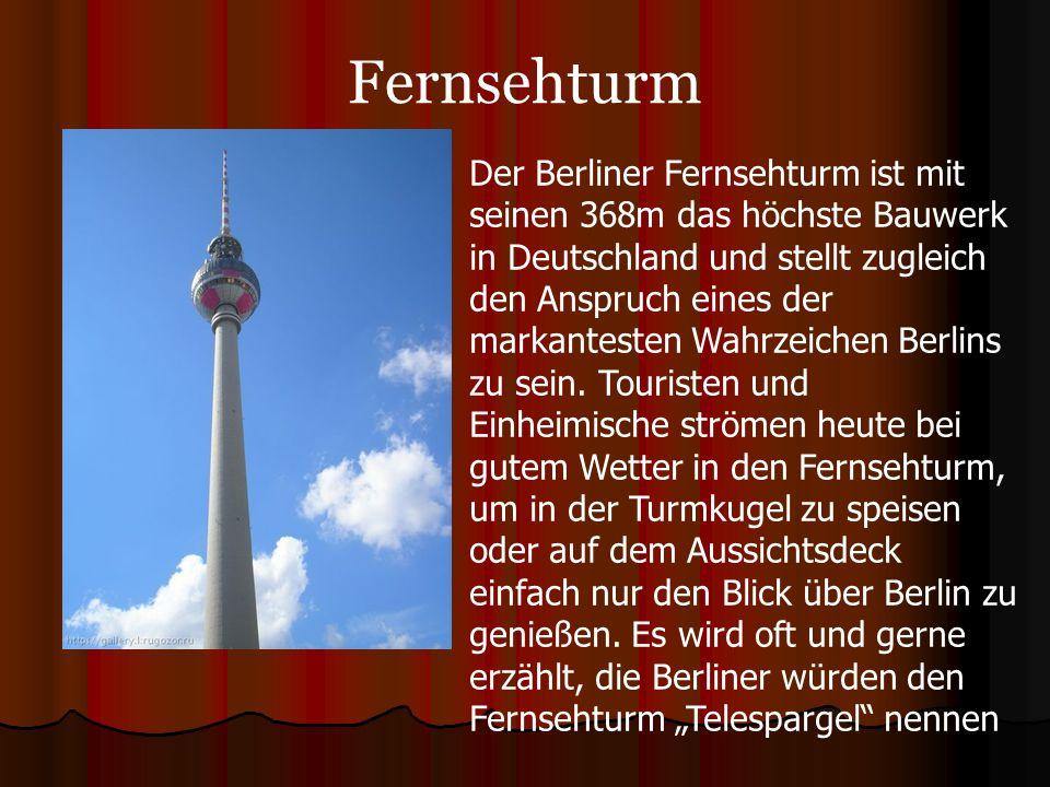 Fernsehturm Der Berliner Fernsehturm ist mit seinen 368m das höchste Bauwerk in Deutschland und stellt zugleich den Anspruch eines der markantesten Wahrzeichen Berlins zu sein.