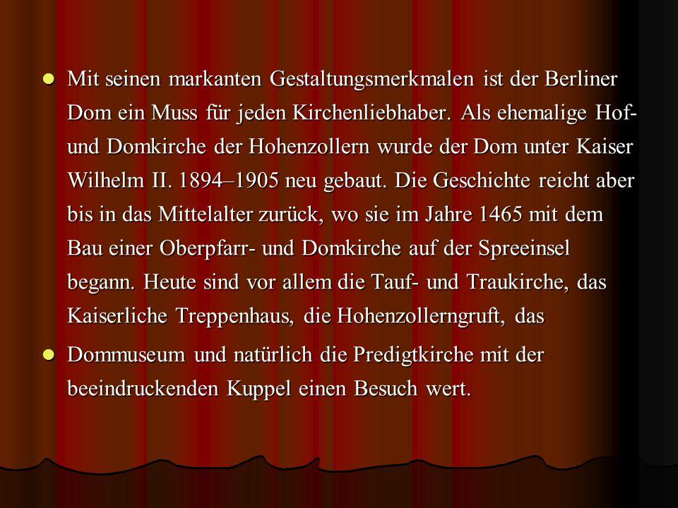 Mit seinen markanten Gestaltungsmerkmalen ist der Berliner Dom ein Muss für jeden Kirchenliebhaber. Als ehemalige Hof- und Domkirche der Hohenzollern