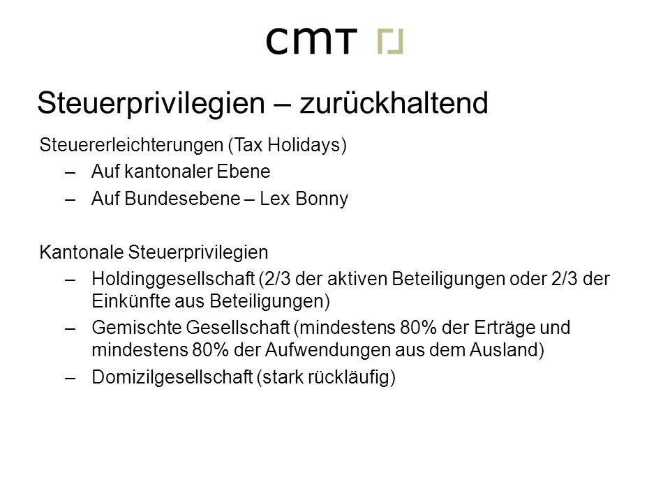 Steuererleichterungen (Tax Holidays) –Auf kantonaler Ebene –Auf Bundesebene – Lex Bonny Kantonale Steuerprivilegien –Holdinggesellschaft (2/3 der akti