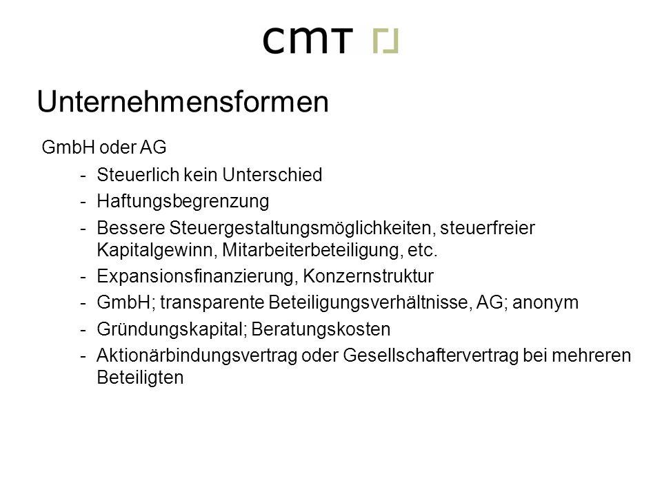 GmbH oder AG -Steuerlich kein Unterschied -Haftungsbegrenzung -Bessere Steuergestaltungsmöglichkeiten, steuerfreier Kapitalgewinn, Mitarbeiterbeteilig