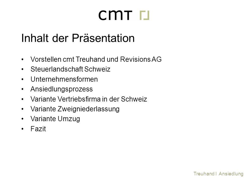 Inhalt der Präsentation Treuhand I Ansiedlung Vorstellen cmt Treuhand und Revisions AG Steuerlandschaft Schweiz Unternehmensformen Ansiedlungsprozess
