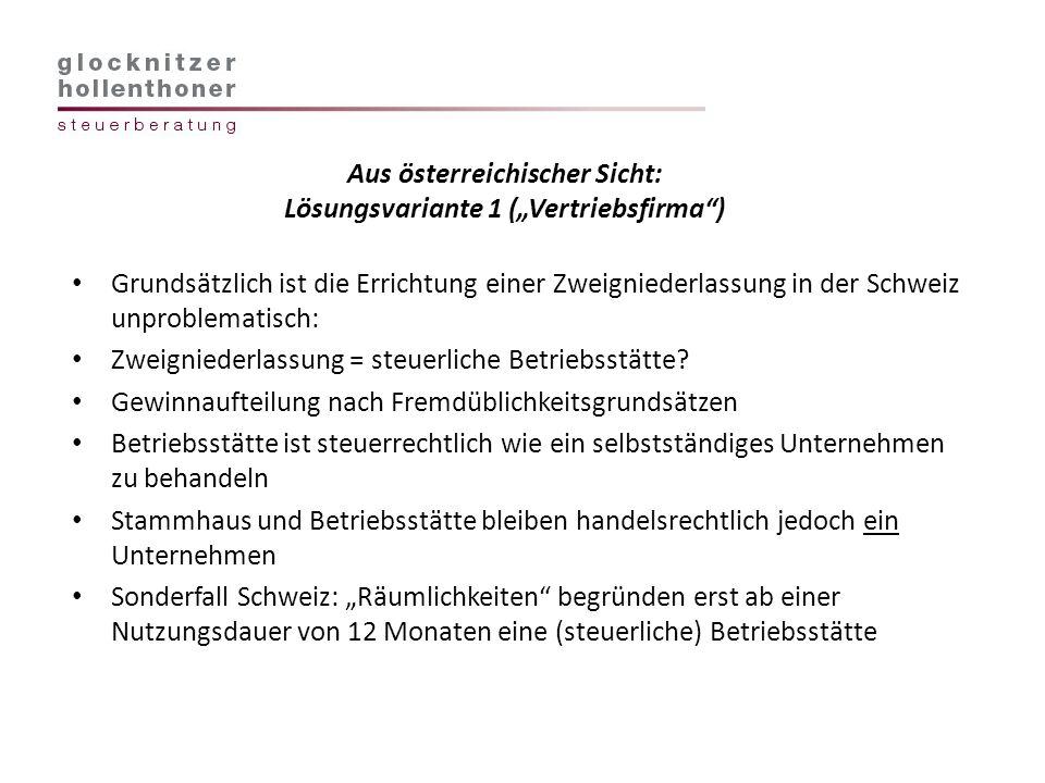 Aus österreichischer Sicht: Lösungsvariante 1 (Vertriebsfirma) Grundsätzlich ist die Errichtung einer Zweigniederlassung in der Schweiz unproblematisc