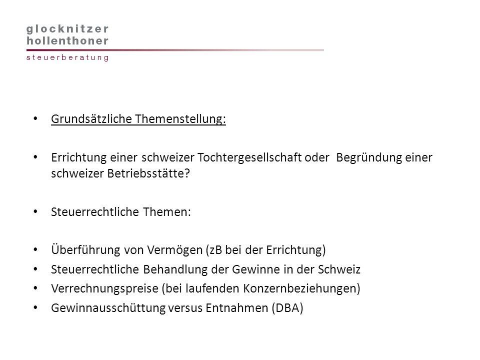 Grundsätzliche Themenstellung: Errichtung einer schweizer Tochtergesellschaft oder Begründung einer schweizer Betriebsstätte? Steuerrechtliche Themen: