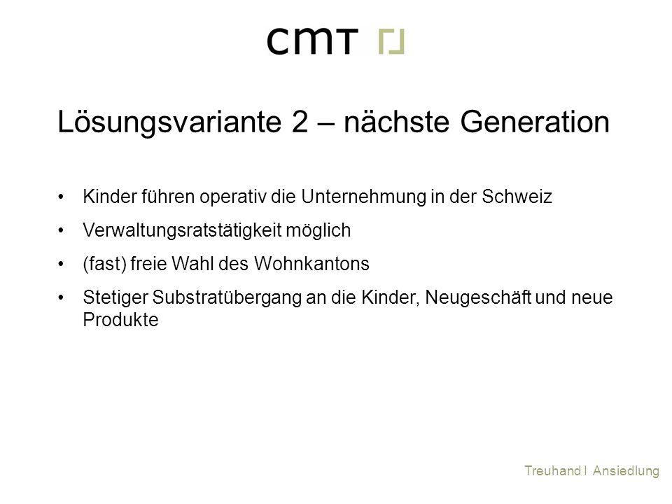 Kinder führen operativ die Unternehmung in der Schweiz Verwaltungsratstätigkeit möglich (fast) freie Wahl des Wohnkantons Stetiger Substratübergang an