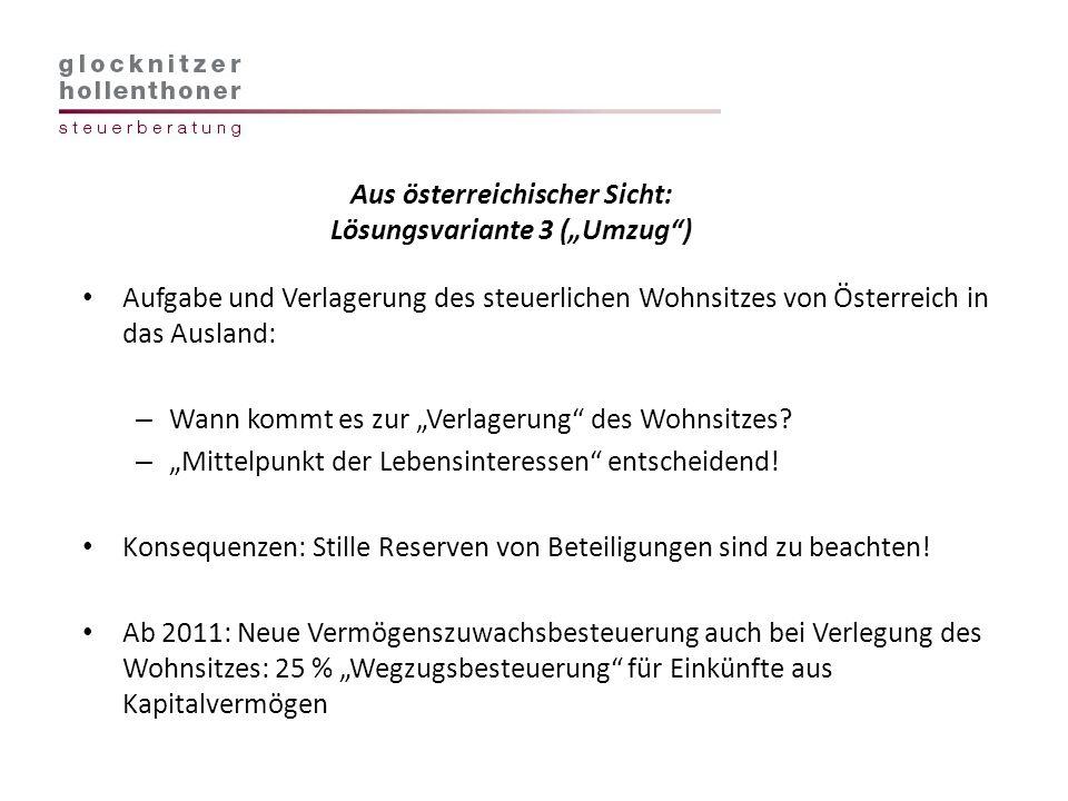 Aus österreichischer Sicht: Lösungsvariante 3 (Umzug) Aufgabe und Verlagerung des steuerlichen Wohnsitzes von Österreich in das Ausland: – Wann kommt