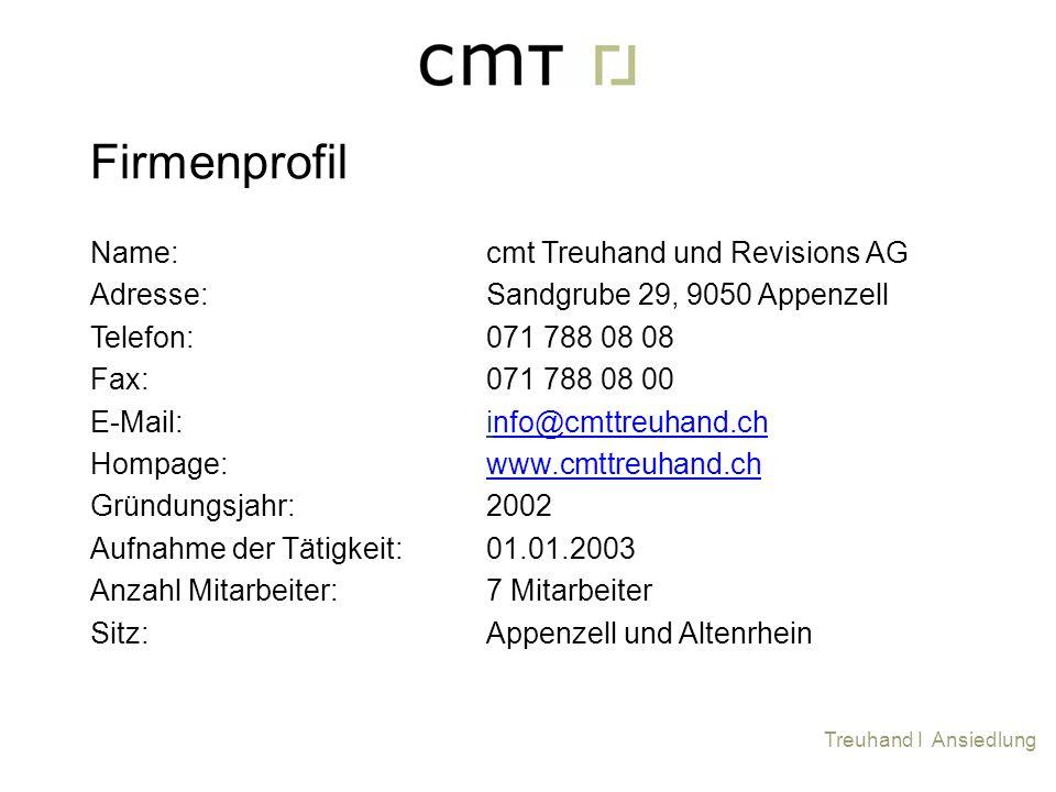 Name: Adresse: Telefon: Fax: E-Mail: Hompage: Gründungsjahr: Aufnahme der Tätigkeit: Anzahl Mitarbeiter: Sitz: cmt Treuhand und Revisions AG Sandgrube