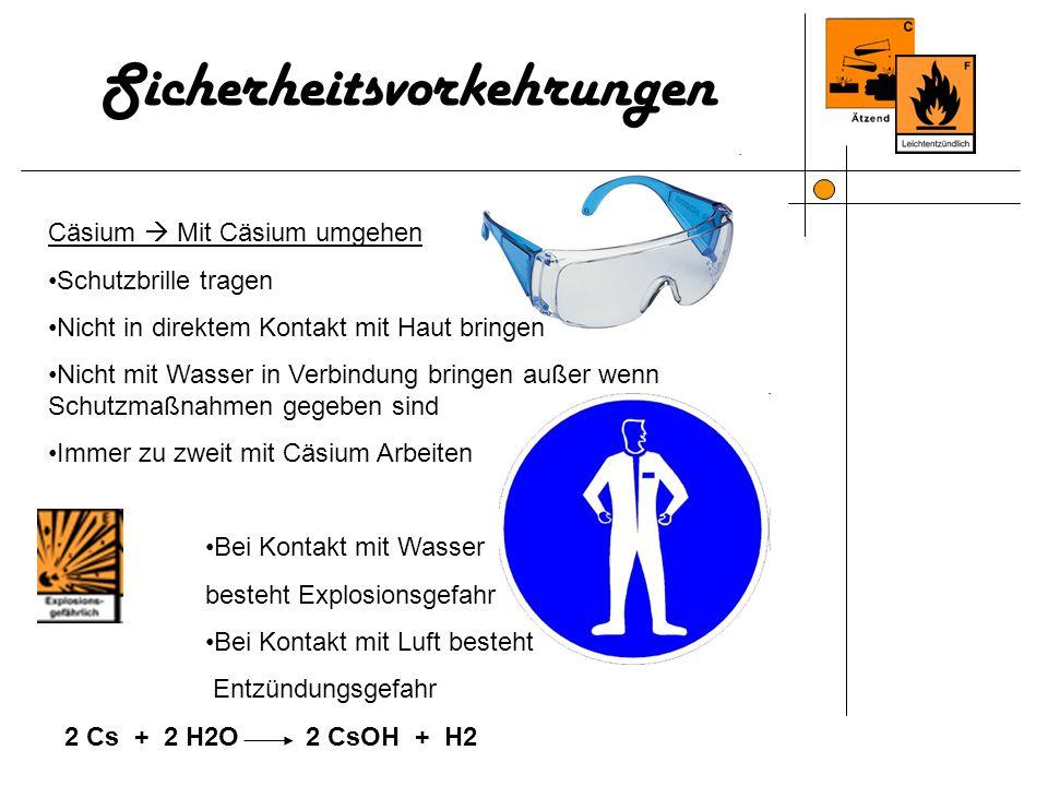 Sicherheitsvorkehrungen Cäsium Mit Cäsium umgehen Schutzbrille tragen Nicht in direktem Kontakt mit Haut bringen Nicht mit Wasser in Verbindung bringe