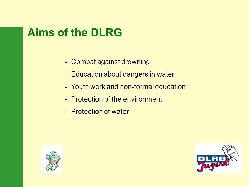 Aims of the DLRG - Combat against drowning - Education about dangers in water - Youth work and non-formal education - Protection of the environment - Protection of water