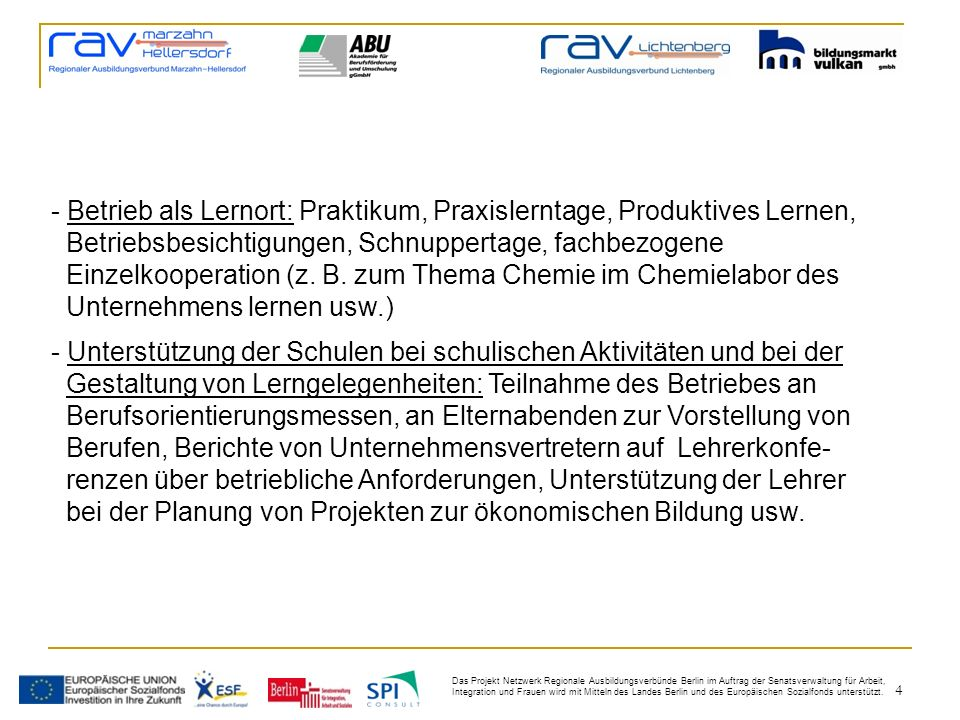 4 Das Projekt Netzwerk Regionale Ausbildungsverbünde Berlin im Auftrag der Senatsverwaltung für Arbeit, Integration und Frauen wird mit Mitteln des Landes Berlin und des Europäischen Sozialfonds unterstützt.