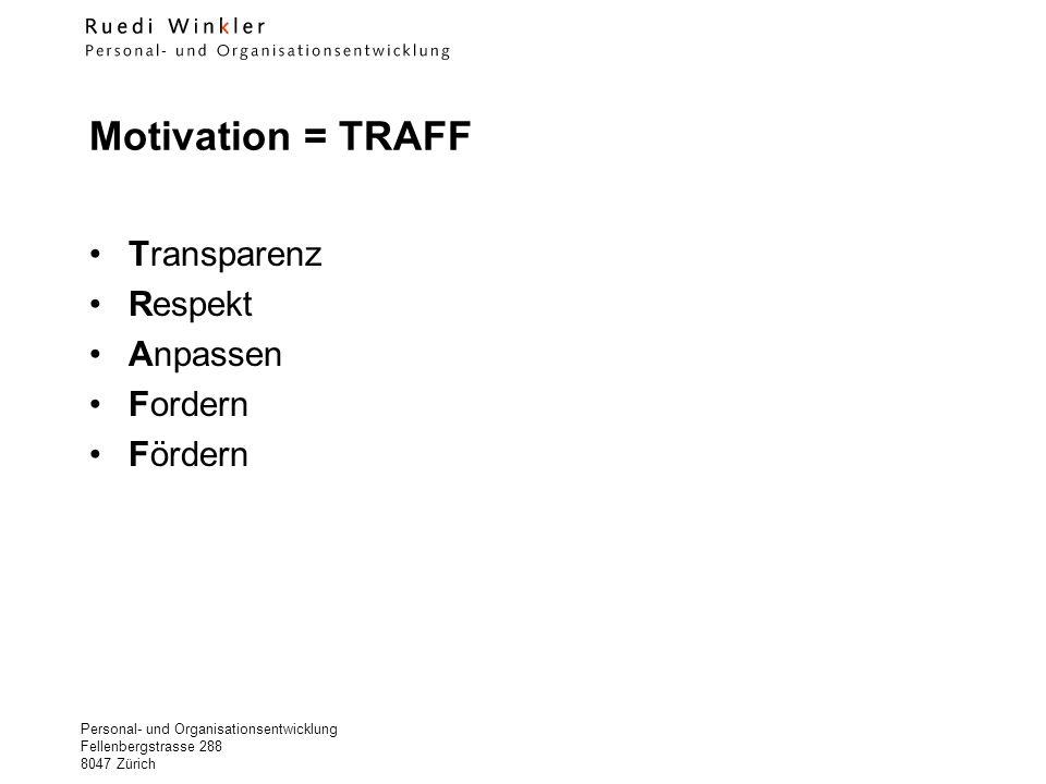 Personal- und Organisationsentwicklung Fellenbergstrasse 288 8047 Zürich Motivation = TRAFF Transparenz Respekt Anpassen Fordern Fördern