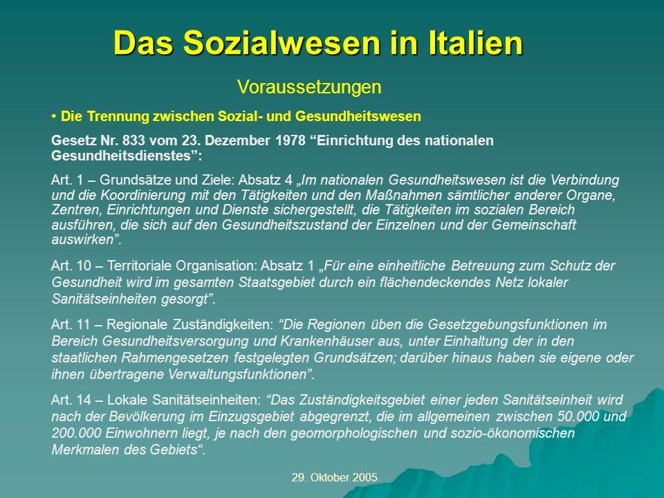 29. Oktober 2005 Voraussetzungen Das Sozialwesen in Italien Die Trennung zwischen Sozial- und Gesundheitswesen Gesetz Nr. 833 vom 23. Dezember 1978 Ei