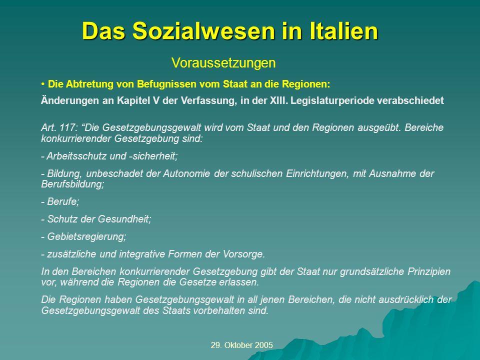 29. Oktober 2005 Voraussetzungen Das Sozialwesen in Italien Die Abtretung von Befugnissen vom Staat an die Regionen: Änderungen an Kapitel V der Verfa