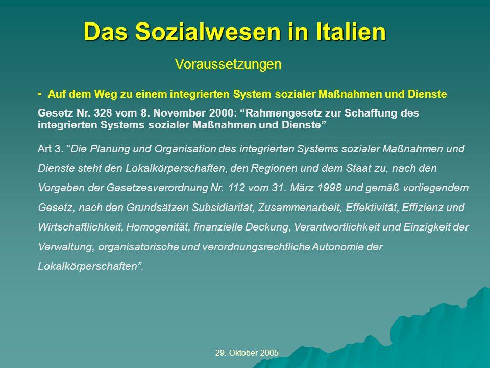 29. Oktober 2005 Voraussetzungen Das Sozialwesen in Italien Auf dem Weg zu einem integrierten System sozialer Maßnahmen und Dienste Gesetz Nr. 328 vom