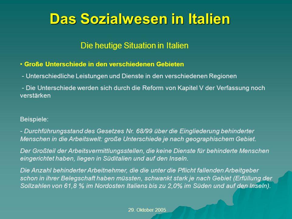 29. Oktober 2005 Die heutige Situation in Italien Das Sozialwesen in Italien Große Unterschiede in den verschiedenen Gebieten - Unterschiedliche Leist