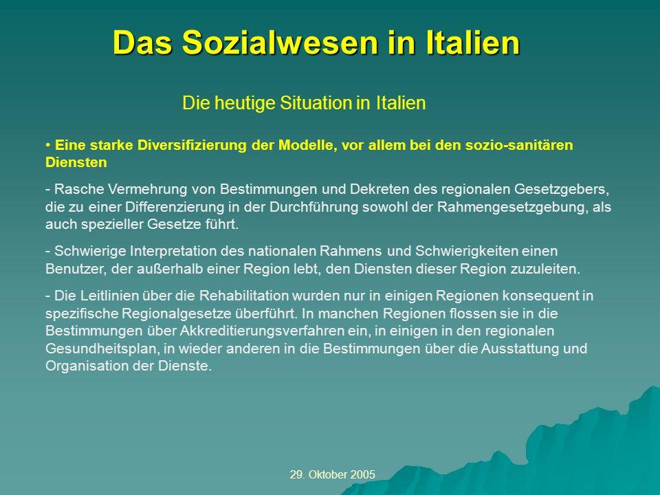 29. Oktober 2005 Die heutige Situation in Italien Das Sozialwesen in Italien Eine starke Diversifizierung der Modelle, vor allem bei den sozio-sanitär