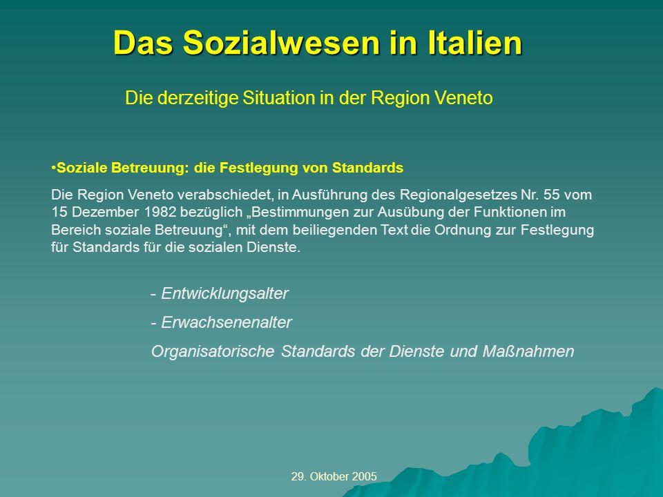 29. Oktober 2005 Die derzeitige Situation in der Region Veneto Das Sozialwesen in Italien Soziale Betreuung: die Festlegung von Standards Die Region V