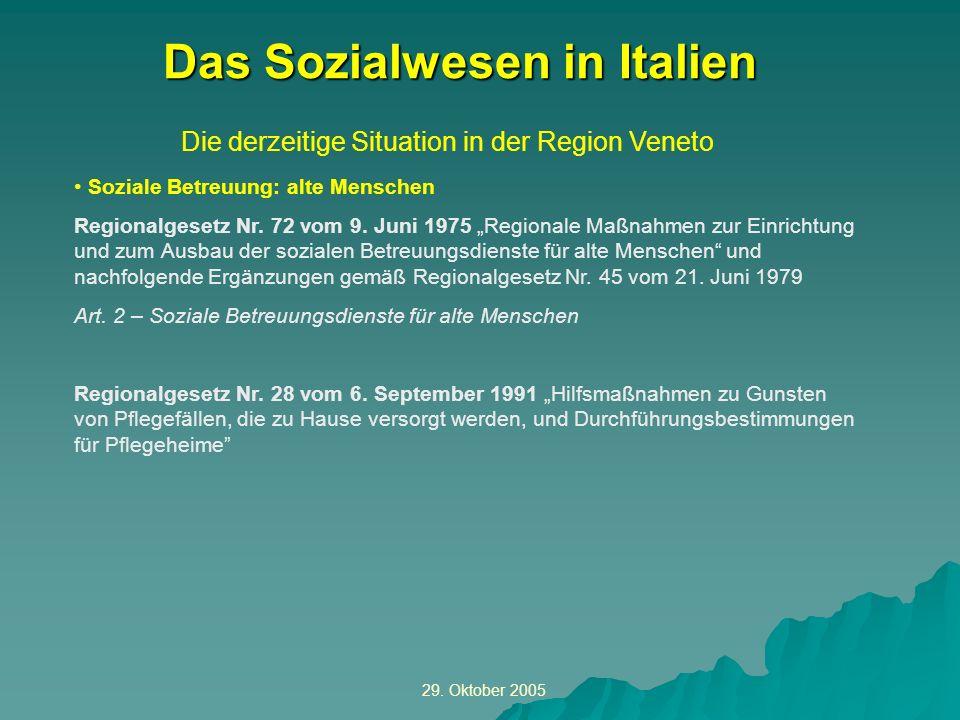 29. Oktober 2005 Die derzeitige Situation in der Region Veneto Das Sozialwesen in Italien Soziale Betreuung: alte Menschen Regionalgesetz Nr. 72 vom 9