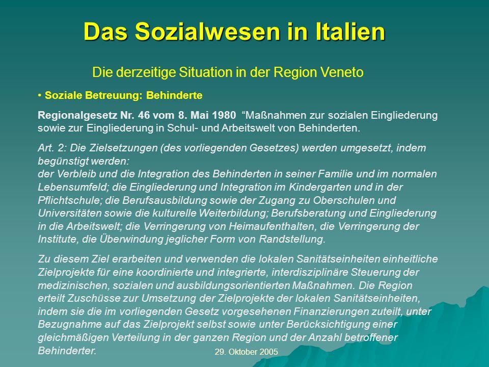 29. Oktober 2005 Die derzeitige Situation in der Region Veneto Das Sozialwesen in Italien Soziale Betreuung: Behinderte Regionalgesetz Nr. 46 vom 8. M