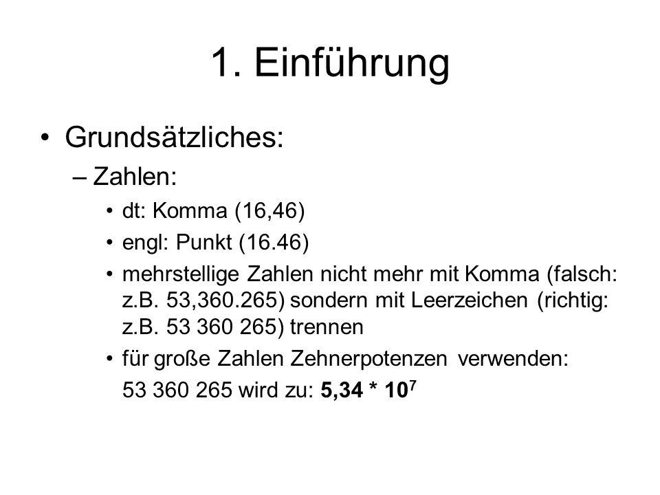 Grundsätzliches: –Zahlen: dt: Komma (16,46) engl: Punkt (16.46) mehrstellige Zahlen nicht mehr mit Komma (falsch: z.B. 53,360.265) sondern mit Leerzei