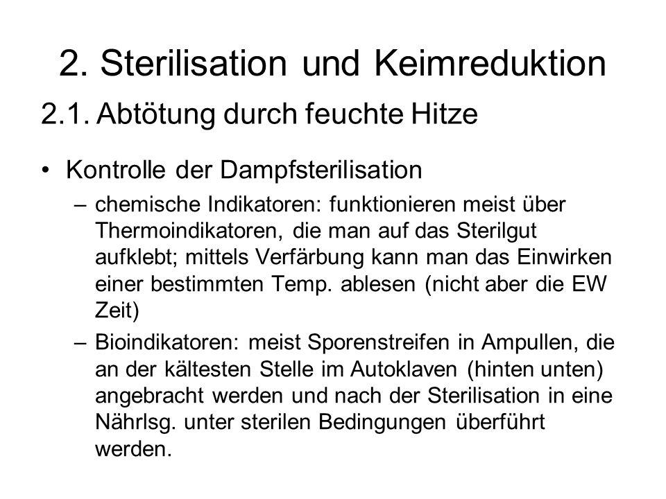 2. Sterilisation und Keimreduktion Kontrolle der Dampfsterilisation –chemische Indikatoren: funktionieren meist über Thermoindikatoren, die man auf da