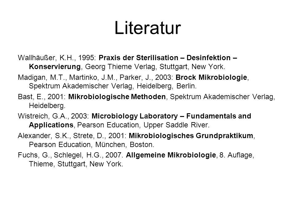 Literatur Wallhäußer, K.H., 1995: Praxis der Sterilisation – Desinfektion – Konservierung, Georg Thieme Verlag, Stuttgart, New York. Madigan, M.T., Ma