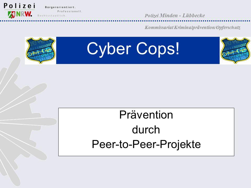 Polizei Minden - Lübbecke Kommissariat Kriminalprävention/Opferschutz Prävention durch Peer-to-Peer-Projekte Cyber Cops!