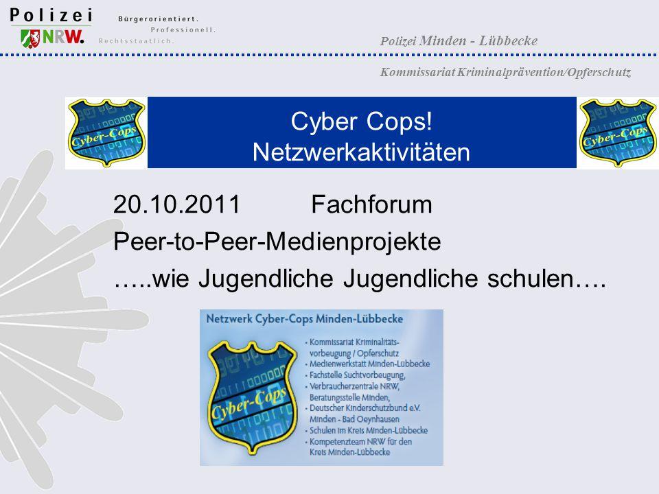 Polizei Minden - Lübbecke Kommissariat Kriminalprävention/Opferschutz Cyber Cops! Netzwerkaktivitäten 20.10.2011Fachforum Peer-to-Peer-Medienprojekte