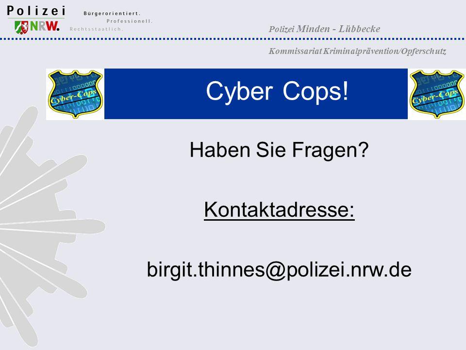 Polizei Minden - Lübbecke Kommissariat Kriminalprävention/Opferschutz Cyber Cops! Haben Sie Fragen? Kontaktadresse: birgit.thinnes@polizei.nrw.de