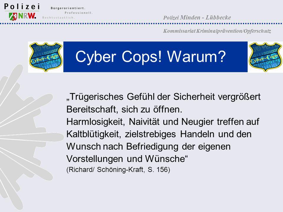 Polizei Minden - Lübbecke Kommissariat Kriminalprävention/Opferschutz Cyber Cops! Warum? Trügerisches Gefühl der Sicherheit vergrößert Bereitschaft, s