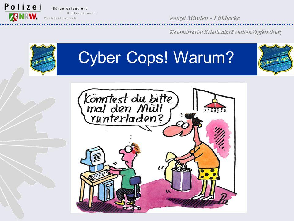 Polizei Minden - Lübbecke Kommissariat Kriminalprävention/Opferschutz Cyber Cops! Warum?