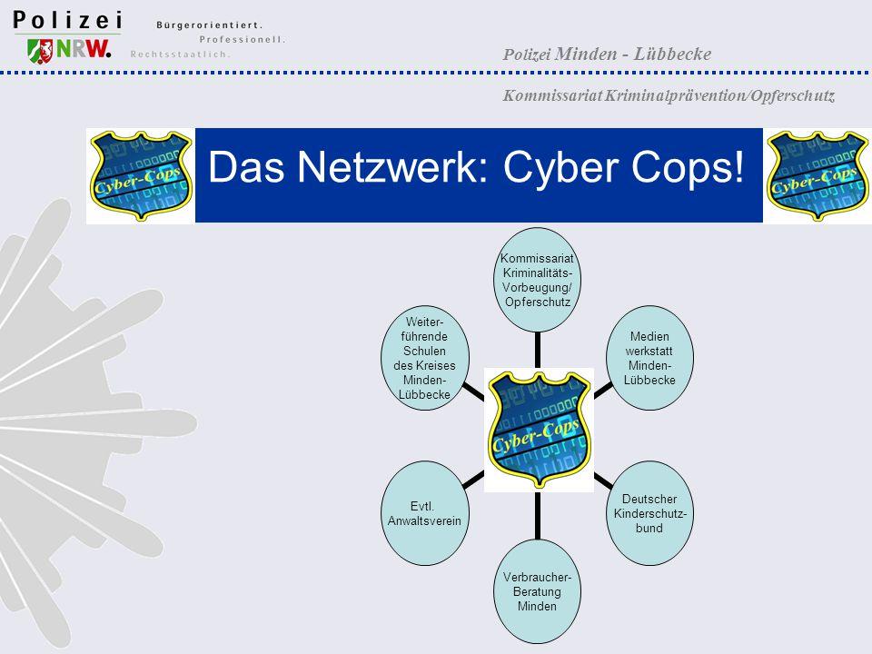 Polizei Minden - Lübbecke Kommissariat Kriminalprävention/Opferschutz Das Netzwerk: Cyber Cops! Kommissariat Kriminalitäts- Vorbeugung/ Opferschutz Me