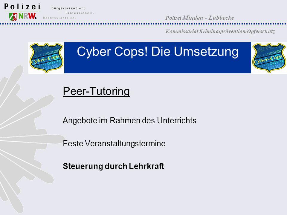 Polizei Minden - Lübbecke Kommissariat Kriminalprävention/Opferschutz Cyber Cops! Die Umsetzung Peer-Tutoring Angebote im Rahmen des Unterrichts Feste