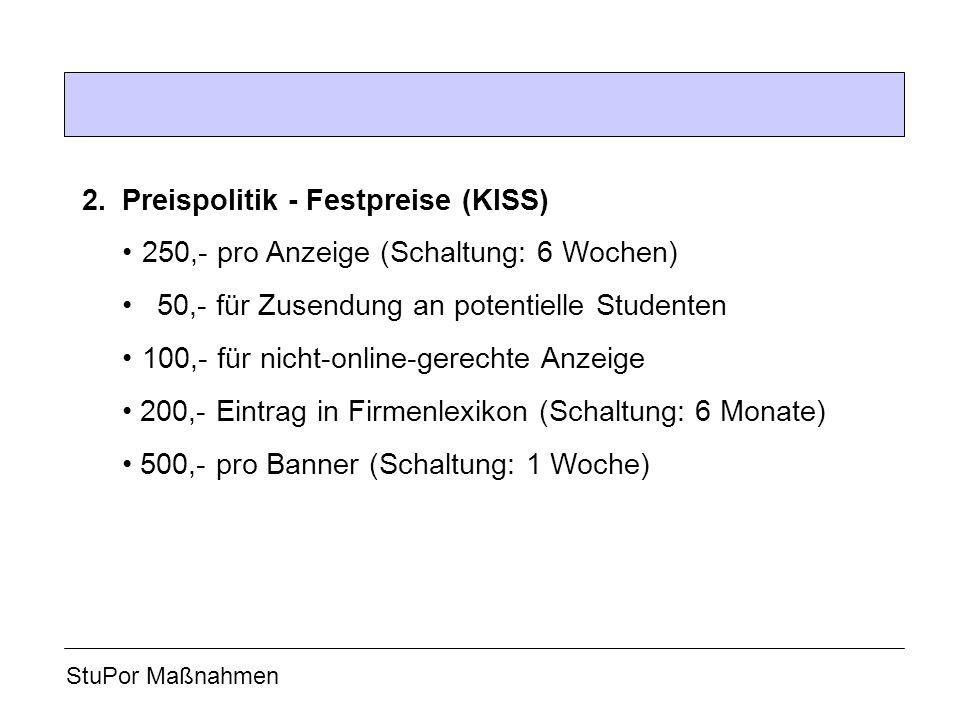 2. Preispolitik - Festpreise (KISS) 250,- pro Anzeige (Schaltung: 6 Wochen) 50,- für Zusendung an potentielle Studenten 100,- für nicht-online-gerecht