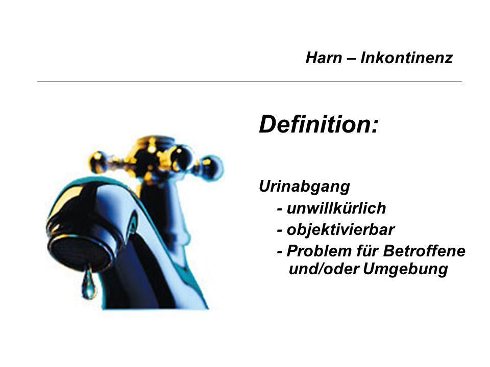 Harn – Inkontinenz Urinabgang - unwillkürlich - objektivierbar - Problem für Betroffene und/oder Umgebung Definition: