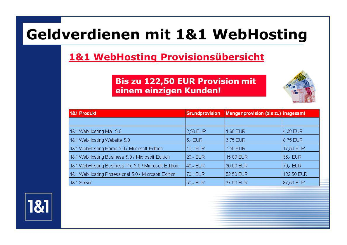 Geldverdienen mit 1&1 WebHosting 1&1 WebHosting Provisionsübersicht Bis zu 122,50 EUR Provision mit einem einzigen Kunden!
