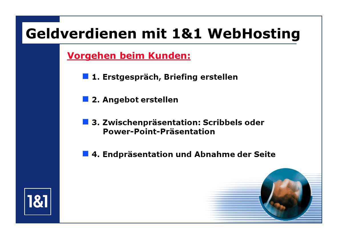 Geldverdienen mit 1&1 WebHosting Vorgehen beim Kunden: 1.