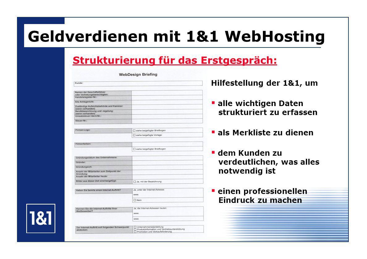 Strukturierung für das Erstgespräch: Geldverdienen mit 1&1 WebHosting Hilfestellung der 1&1, um alle wichtigen Daten strukturiert zu erfassen als Merkliste zu dienen dem Kunden zu verdeutlichen, was alles notwendig ist einen professionellen Eindruck zu machen
